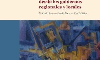 La equidad de género desde los gobiernos regionales y locales: Módulo avanzado de formación política